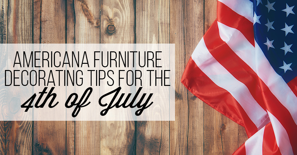 Americana Furniture Decorating Tips for the 4th of July