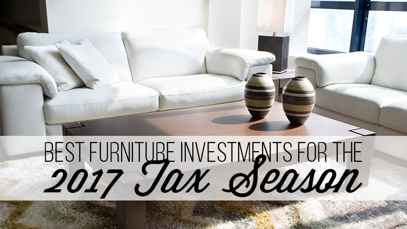 Best Furniture Investments for the 2017 Tax Season