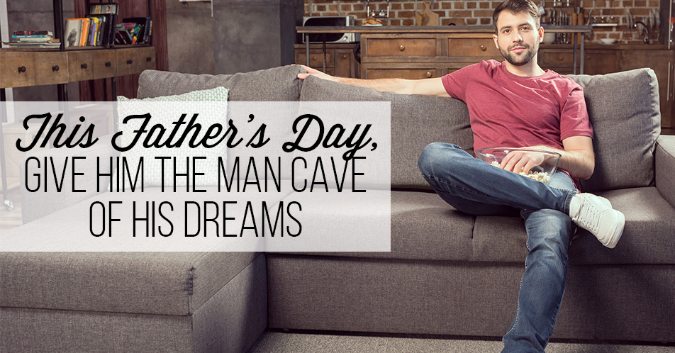 This Father's Day, Give Him the Man Cave of His Dreams
